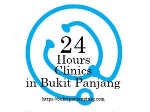 24 hours Clinics in Bukit Panjang